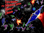 Invasion of the Mutant Space Bats of Doom